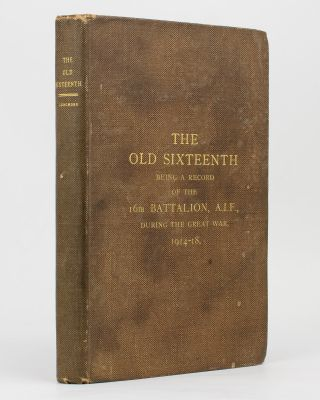 The Old Sixteenth. Being a Record of the 16th Battalion AIF, during the Great War, 1914-1918.....