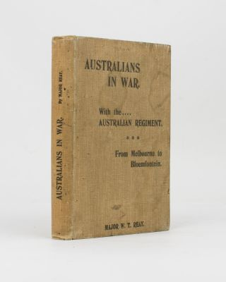 Australians in War. With the Australian Regiment. From Melbourne to Bloemfontein. Major William...
