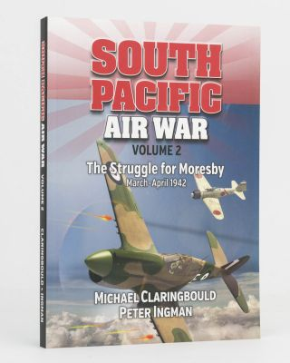 South Pacific Air War. Volume 2: The Struggle for Moresby, March-April 1942. Michael...