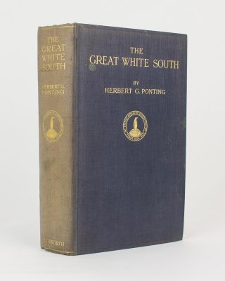 The Great White South. Being an Account of Experiences with Captain Scott's South Pole Expedition...