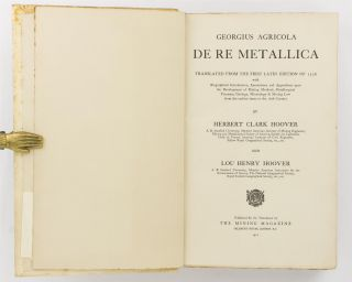 De Re Metallica. Translated from the First Latin Edition of 1556 with Biographical Introduction, Annotations and Appendices upon the Development of Mining Methods, Metallurgical Processes, Geology, Mineralogy & Mining Law from the Earliest Times to the 16th Century by Herbert Clark Hoover and Lou Henry Hoover