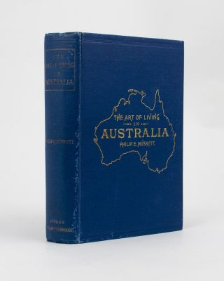 The Art of Living in Australia. (Together with Three Hundred Australian Cookery Recipes and...