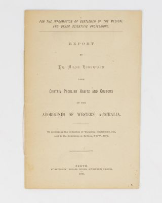 Report .. upon Certain Peculiar Habits and Customs of the Aborigines of Western Australia. To...