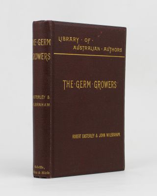 The Germ Growers. An Australian Story of Adventure and Mystery. Robert EASTERLEY, John WILBRAHAM,...