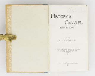 History of Gawler, 1837 to 1908. Published by the Gawler Institute as a Memento of the Jubilee of the Institute and of the Municipality of Gawler, 1908