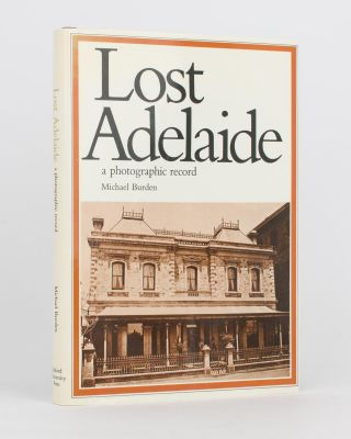 Lost Adelaide. A Photographic Record. Michael BURDEN