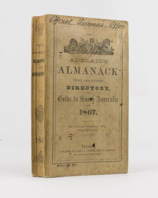 The Adelaide Almanack, Town and Country Directory, and Guide to South Australia for 1867. Josiah...
