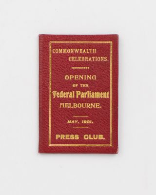 Commonwealth Celebrations. Opening of the Federal Parliament, Melbourne. May, 1901. Press Club [cover title]