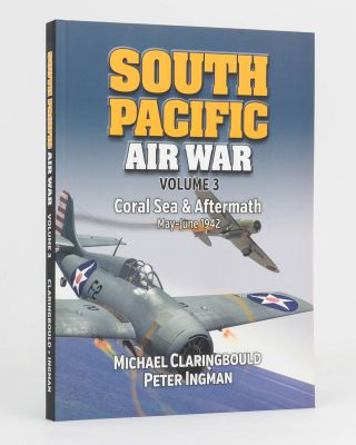 South Pacific Air War. Volume 3: Coral Sea & Aftermath, May-June 1942. Michael CLARINGBOULD,...