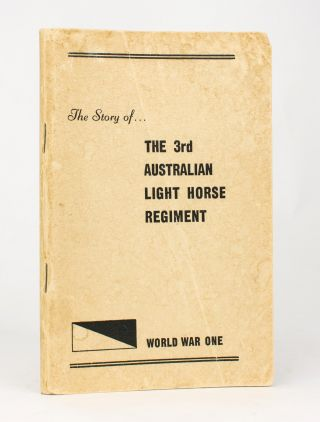 The Story of the 3rd Australian Light Horse Regiment. 3rd Australian Light Horse Regiment, Frank...