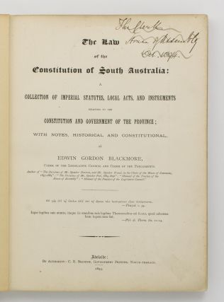 The Law of the Constitution of South Australia. A Collection of Imperial Statutes, Local Acts, and Instruments relating to the Constitution and Government of the Province, with Notes, Historical and Constitutional