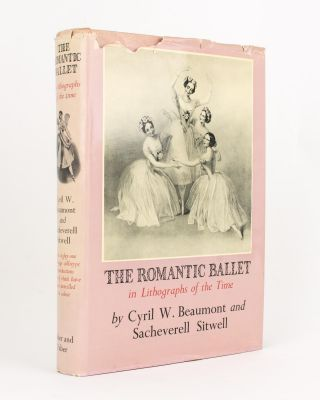 The Romantic Ballet in Lithographs of the Time. Cyril W. BEAUMONT, Sacheverell SITWELL