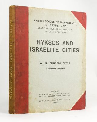 Hyksos and Israelite Cities. W. M. Flinders PETRIE, J. Garrow DUNCAN
