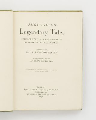 Australian Legendary Tales. Folk-Lore of the Noongahburrahs as told to the Piccaninnies. Collected by Mrs K. Langloh Parker. With an Introduction by Andrew Lang