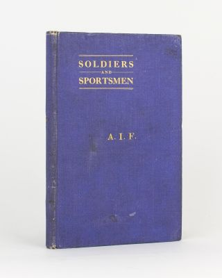 Soldiers and Sportsmen. An Account of the Sporting Activities of the Australian Imperial Force...