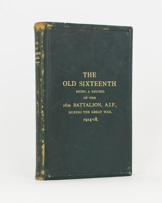 The Old Sixteenth. Being a Record of the 16th Battalion AIF, during the Great War, 1914-1918......