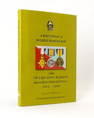 A Brief History and Detailed Nominal Roll of the 5th Light Horse Regiment, Australian Imperial...