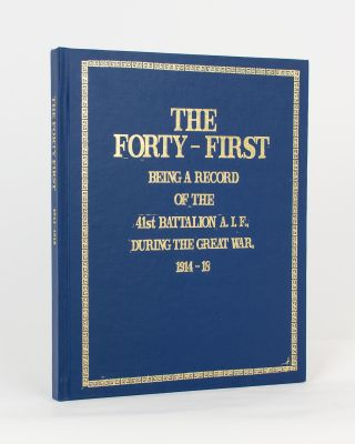 The Forty-First. Being a Record of the 41st Battalion AIF during the Great War, 1914-18. Compiled...