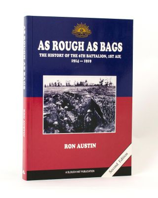 As Rough as Bags. The History of the 6th Battalion, 1st AIF, 1914-1919. 6th Battalion, Ronald...