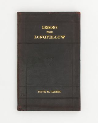 A Course of Lessons on Longfellow's Poems. Authorised for use in Public Schools. Olive M. CARTER
