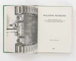 Waltzing Matildas. The Men and Machines of the 2/9th Australian Armoured Regimental Group in Australia and Borneo, 1941-1946