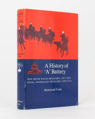 A History of 'A' Battery. New South Wales Artillery (1871-1899) [and] Royal Australian Artillery...