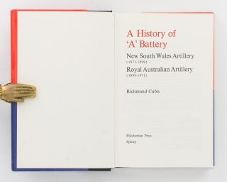 A History of 'A' Battery. New South Wales Artillery (1871-1899) [and] Royal Australian Artillery (1899-1971)