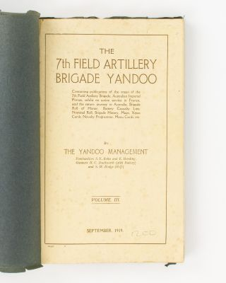 The 7th Field Artillery Brigade Yandoo. Containing Publications of the Organ of the 7th Field Artillery Brigade, Australian Imperial Forces, whilst on board the SS 'Argyllshire', with 9th Field Artillery Brigade and the 9th Field Ambulance, en route from Australia to England. By the Yandoo Management, Bombardier Rohu ... and Gunner Harding ... Volume I. August 1916. [Together with] The 7th Field Artillery Brigade Yandoo... whilst in Camp at Various Artillery Training Centres in the South of England, principally at Larkhill, Salisbury Plain... Volume II. December 1916. [Together with] The 7th Field Artillery Brigade Yandoo... whilst on Active Service in France, and the Return Journey to Australia, Brigade Roll of Honor, Battery Casualty Lists, Nominal Roll, Brigade History, Maps, Xmas Cards, Novelty Programme, Menu Cards, etc. By the Yandoo Management, Bombardiers S.E. Rohu and E. Harding, Gunners B.C. Duckworth (26th Battery) and S.W. Hodge (HQ). Volume III. September 1919