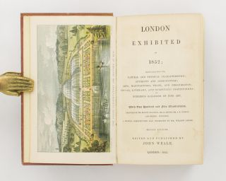 London exhibited in 1852; elucidating its Natural and Physical Characteristics; Antiquity and Architecture; Arts, Manufactures, Trade, and Organization; Social, Literary, and Scientific Institutions; and Numerous Galleries of Fine Art
