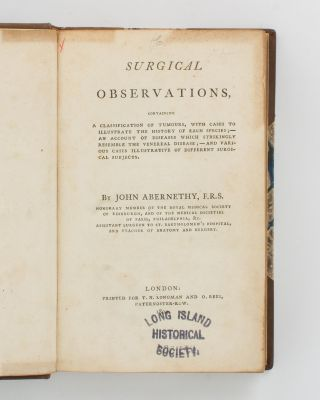 Surgical Observations, containing a Classification of Tumours, with Cases to illustrate the History of Each Species; an Account of Diseases which strikingly resemble the Venereal Disease; and Various Cases illustrative of Different Surgical Subjects