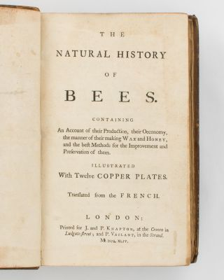 The Natural History of Bees. Containing an Account of their Production, their Oeconomy, the...