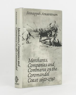 Merchants, Companies and Commerce on the Coromandel Coast, 1650-1740. Sinnappah ARASARATNAM