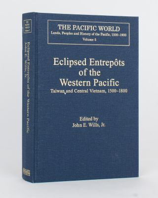 Eclipsed Entrepôts of the Western Pacific. Taiwan and Central Vietnam, 1500-1800. John E. WILLS, Jr