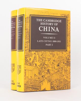 The Cambridge History of China. Volume I0: Late Ch'Ing, 1800-1911, Part 1. Volume 11: Late...