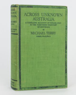 Across Unknown Australia. [A Thrilling Account of Exploration in the Northern Territory of...