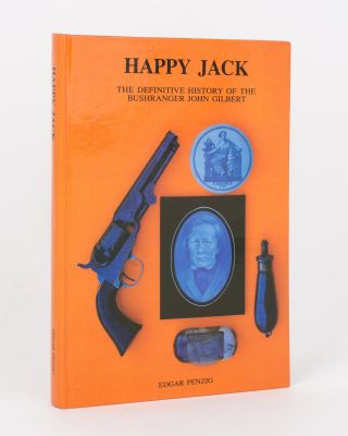 Happy Jack. The Definitive History of the Bushranger John Gilbert. Edgar PENZIG