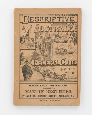 Descriptive Australia and Federal Guide, containing an Introductory History of Australia .. a...