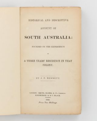 Historical and Descriptive Account of South Australia, founded on the Experience of a Three Years' Residence in that Colony
