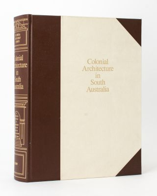 Colonial Architecture in South Australia. A Definitive Chronicle of Development, 1836-1890, and...