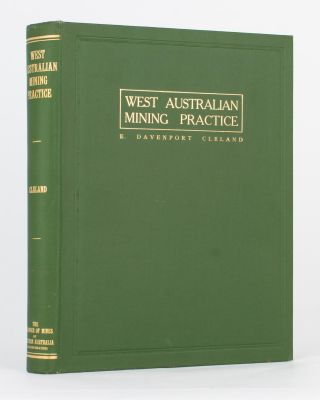 West Australian Mining Practice. A Description of the Mining Methods followed by the Principal Gold Mines of Western Australia