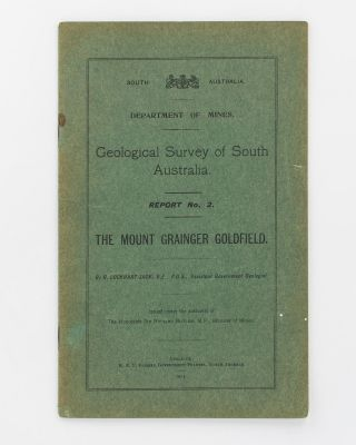 Geological Survey of South Australia. Report No. 2. The Mount Grainger Goldfield. R. Lockhart JACK