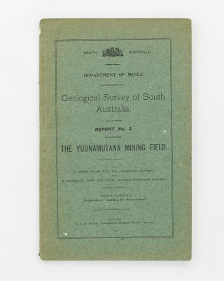 Geological Survey of South Australia. Report No. 3. The Yudnamutana Mining Field. L. Keith WARD,...