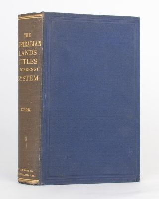 The Principles of the Australian Lands Titles (Torrens) System. Being a Treatise on the Real...