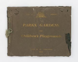 City of Adelaide. Parks, Gardens, and Children's Playgrounds. Issued by the Corporation, 1928 [cover title]