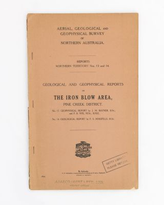 Geological and Geophysical Reports on the Iron Blow Area, Pine Creek District. No. 13....