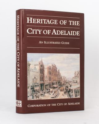Heritage of the City of Adelaide. An Illustrated Guide. Susan MARSDEN, Paul STARK, Patricia...