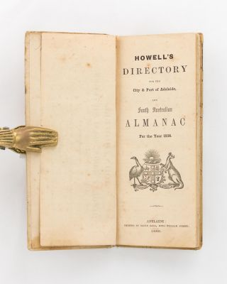 Howell's Directory for the City & Port of Adelaide, and South Australian Almanac for the Year 1858 [Howell's Adelaide City & Port Directory, and South Australian Almanac for 1858 (cover title)]