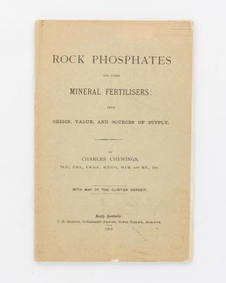 Rock Phosphates and Other Mineral Fertilisers. Their Origin, Value, and Sources of Supply....
