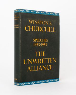 The Unwritten Alliance. Speeches, 1953 to 1959. Edited by Randolph S. Churchill. Winston S....