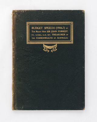 Budget Speech 1906-7 by the ... Treasurer of the Commonwealth of Australia, on Tuesday, 31st...
